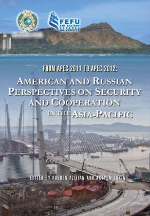 From APEC 2011 to APEC 2012: American and Russian Perspectives on Asia-Pacific Security and Cooperation